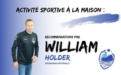 ACTIVITÉ SPORTIVE Á LA MAISON : RECOMMANDATIONS PAR WILLIAM HOLDER ENTRAINEUR DE LA NATIONALE 1